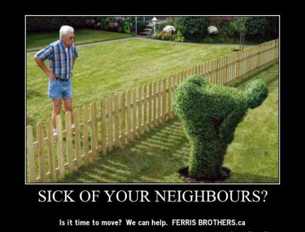 Sick of your neighbours?   Is it time to move?  We can help.  FERRIS BROTHERS.ca
