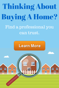 Thinking About Buying A Home? Find a professional you can trust.