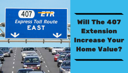 Will he 407 extension increase your home value