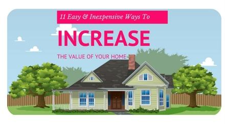 11 Easy and Inexpensive ways to increase the value of your home